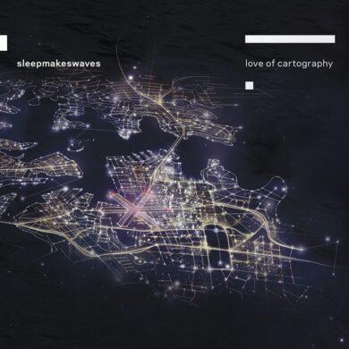 Sleepmakeswaves - Love of Cartography